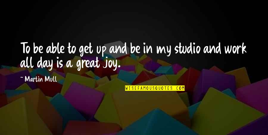 Joy In Quotes By Martin Mull: To be able to get up and be