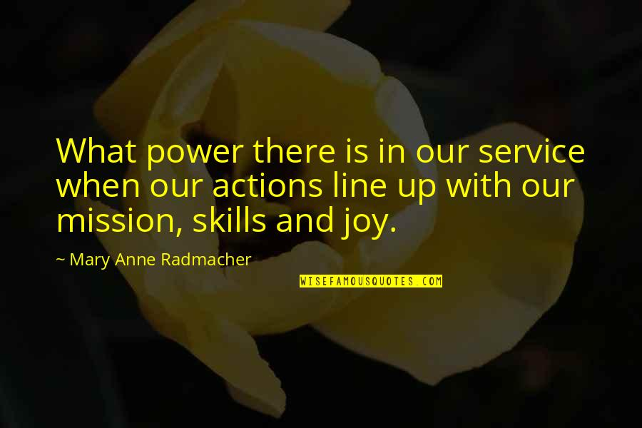 Joy In Quotes By Mary Anne Radmacher: What power there is in our service when