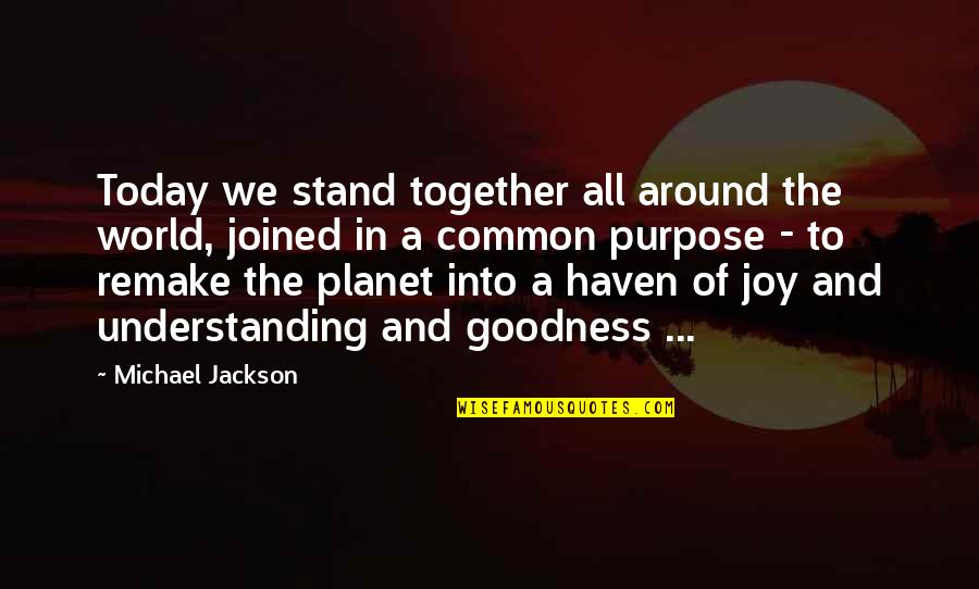 Joy In Quotes By Michael Jackson: Today we stand together all around the world,