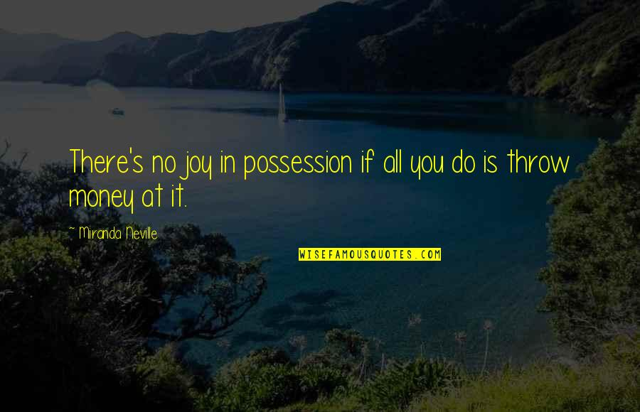 Joy In Quotes By Miranda Neville: There's no joy in possession if all you