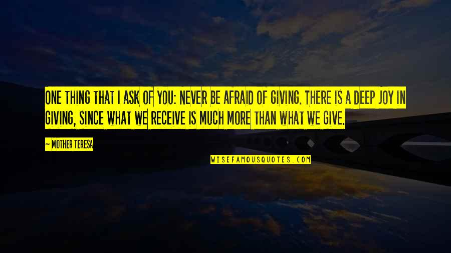 Joy In Quotes By Mother Teresa: One thing that I ask of you: Never