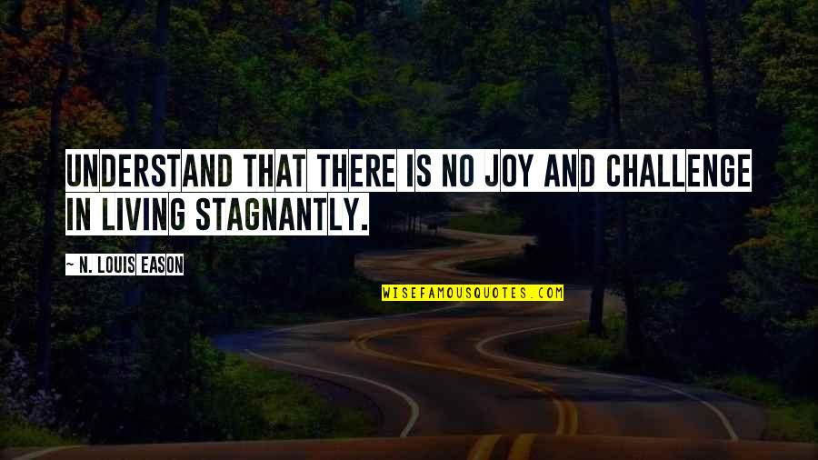 Joy In Quotes By N. Louis Eason: Understand that there is no joy and challenge