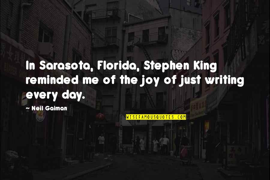 Joy In Quotes By Neil Gaiman: In Sarasota, Florida, Stephen King reminded me of