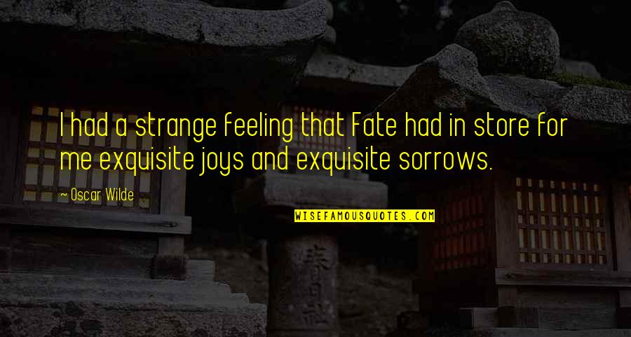 Joy In Quotes By Oscar Wilde: I had a strange feeling that Fate had