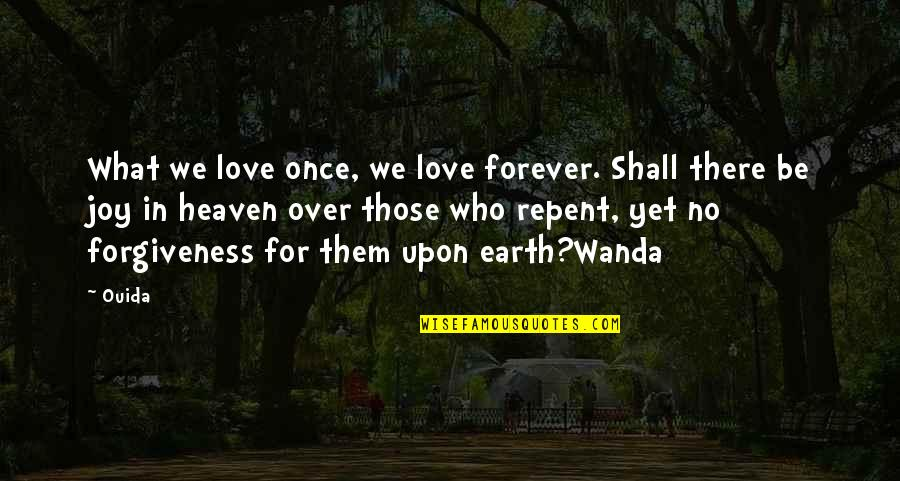 Joy In Quotes By Ouida: What we love once, we love forever. Shall