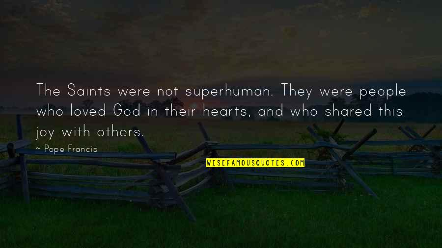 Joy In Quotes By Pope Francis: The Saints were not superhuman. They were people
