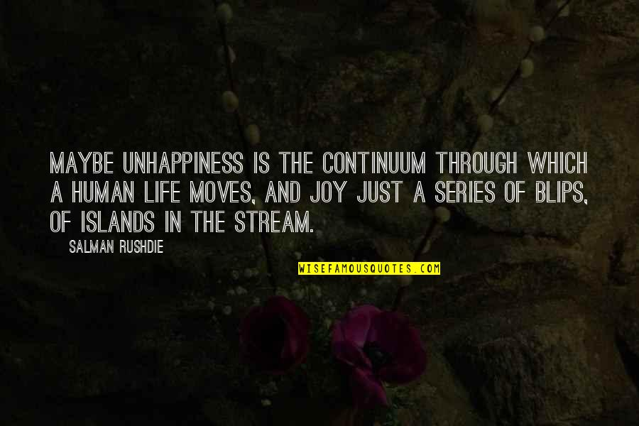 Joy In Quotes By Salman Rushdie: Maybe unhappiness is the continuum through which a