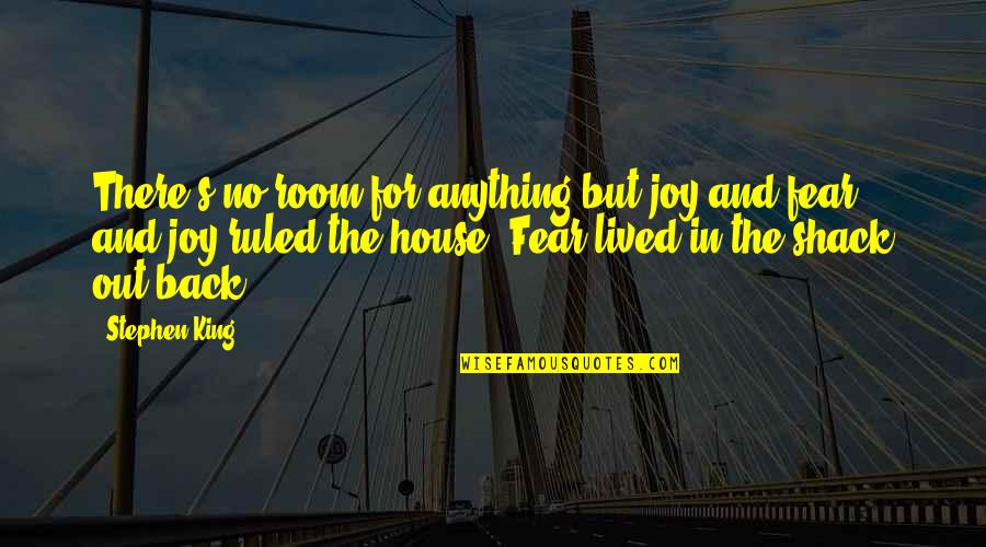 Joy In Quotes By Stephen King: There's no room for anything but joy and