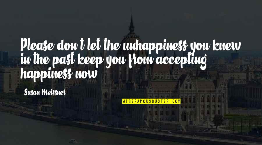 Joy In Quotes By Susan Meissner: Please don't let the unhappiness you knew in
