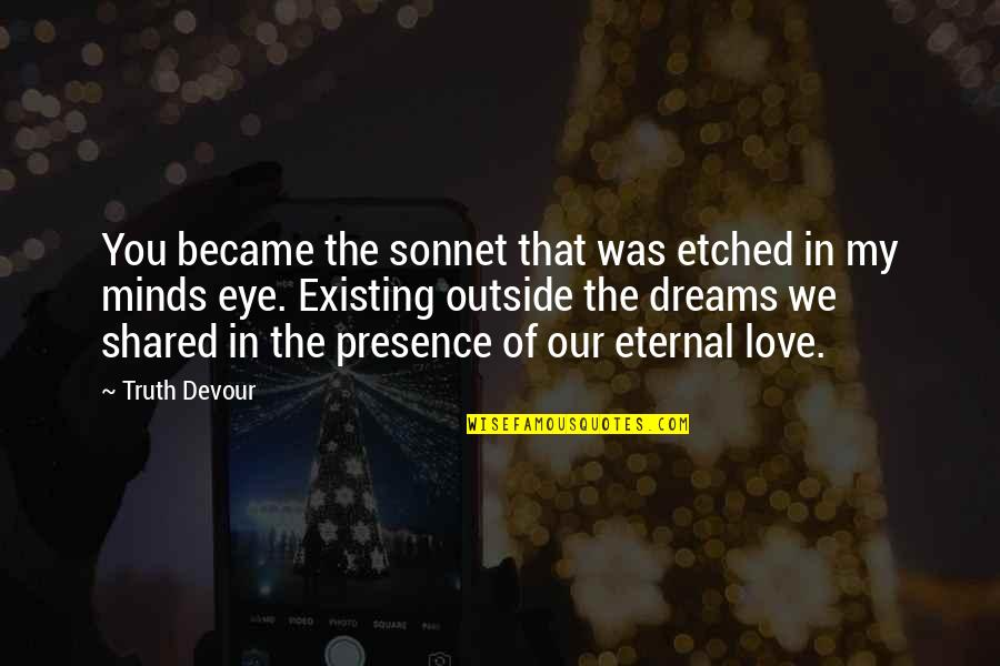 Joy In Quotes By Truth Devour: You became the sonnet that was etched in