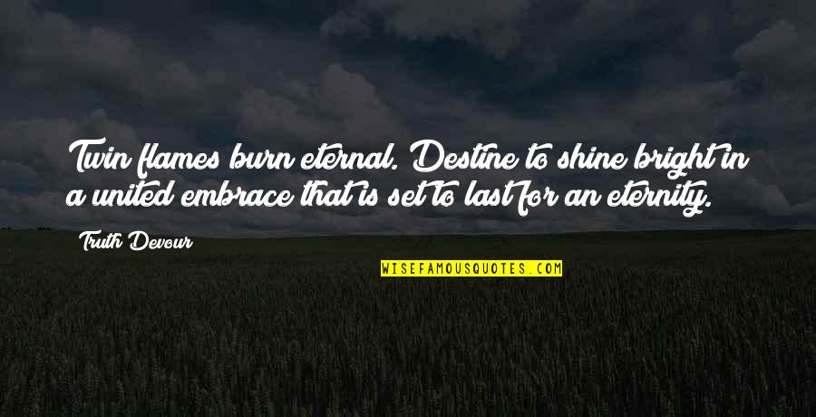Joy In Quotes By Truth Devour: Twin flames burn eternal. Destine to shine bright