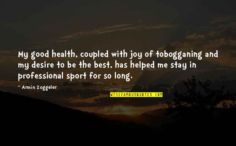Joy In Sports Quotes By Armin Zoggeler: My good health, coupled with joy of tobogganing