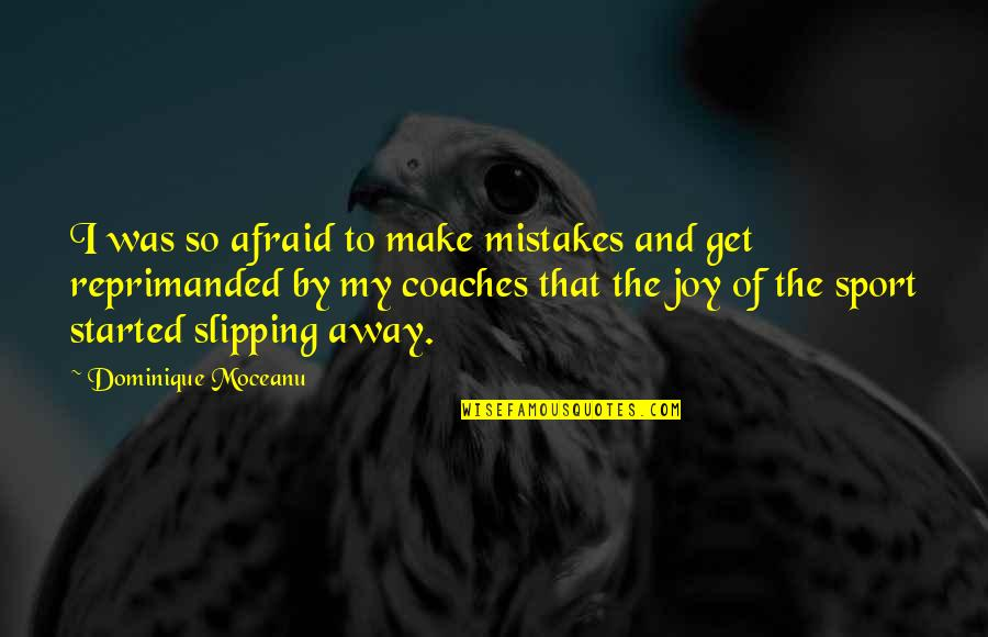 Joy In Sports Quotes By Dominique Moceanu: I was so afraid to make mistakes and