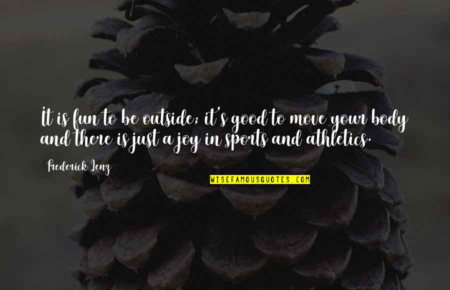 Joy In Sports Quotes By Frederick Lenz: It is fun to be outside; it's good