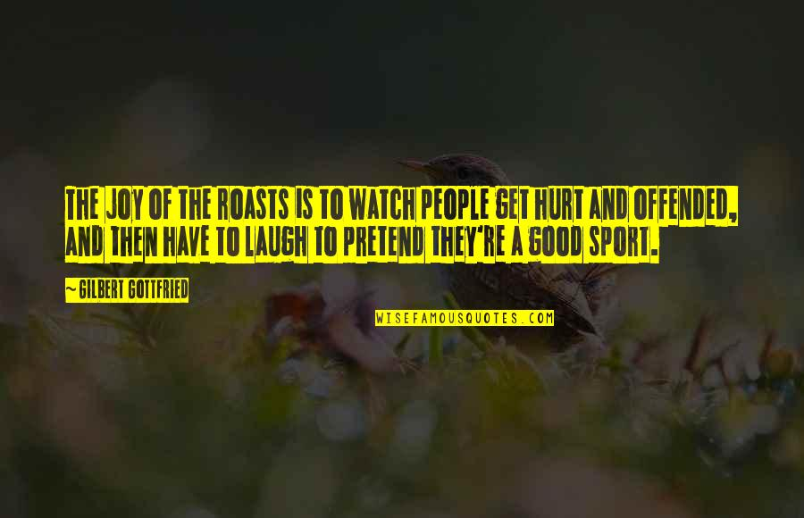 Joy In Sports Quotes By Gilbert Gottfried: The joy of the roasts is to watch