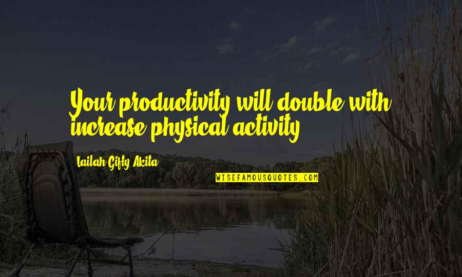 Joy In Sports Quotes By Lailah Gifty Akita: Your productivity will double with increase physical activity.