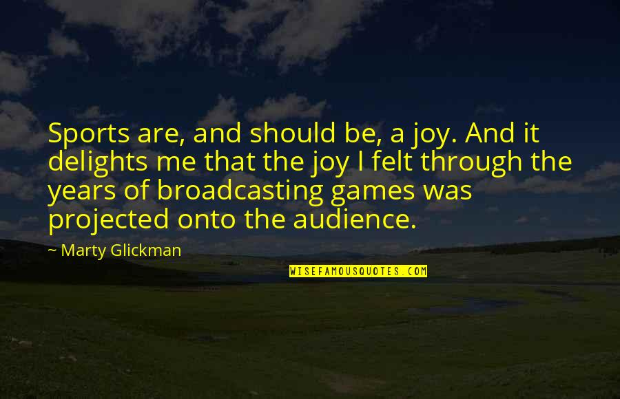 Joy In Sports Quotes By Marty Glickman: Sports are, and should be, a joy. And