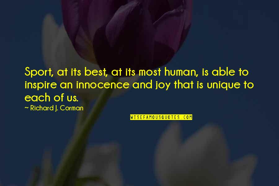 Joy In Sports Quotes By Richard J. Corman: Sport, at its best, at its most human,