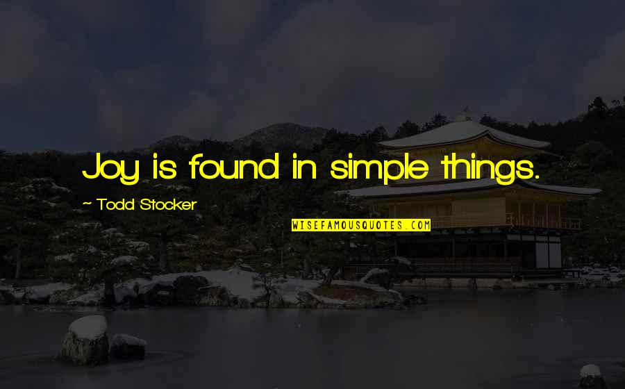 Joy In The Simple Things Quotes By Todd Stocker: Joy is found in simple things.