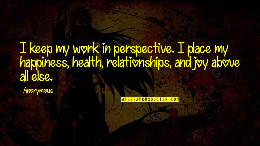 Joy In Work Quotes By Anonymous: I keep my work in perspective. I place