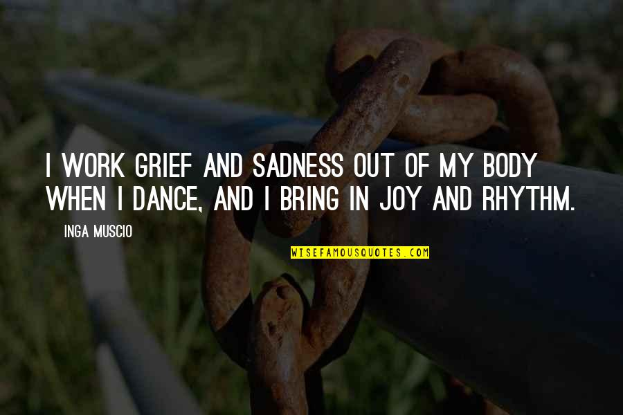Joy In Work Quotes By Inga Muscio: I work grief and sadness out of my