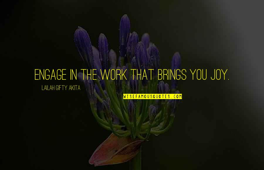 Joy In Work Quotes By Lailah Gifty Akita: Engage in the work that brings you joy.