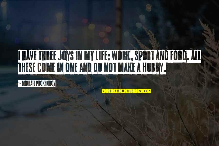 Joy In Work Quotes By Mikhail Prokhorov: I have three joys in my life: work,