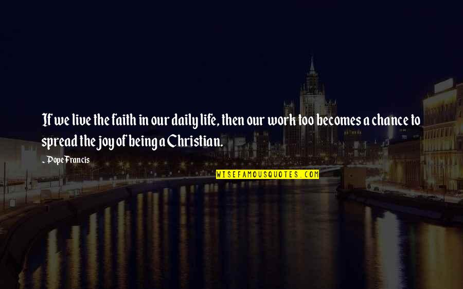 Joy In Work Quotes By Pope Francis: If we live the faith in our daily