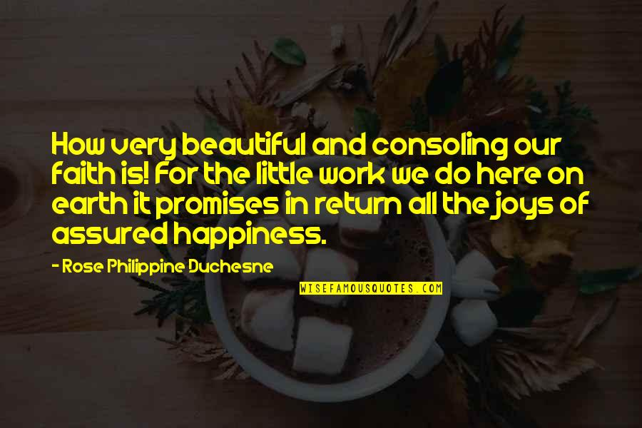 Joy In Work Quotes By Rose Philippine Duchesne: How very beautiful and consoling our faith is!