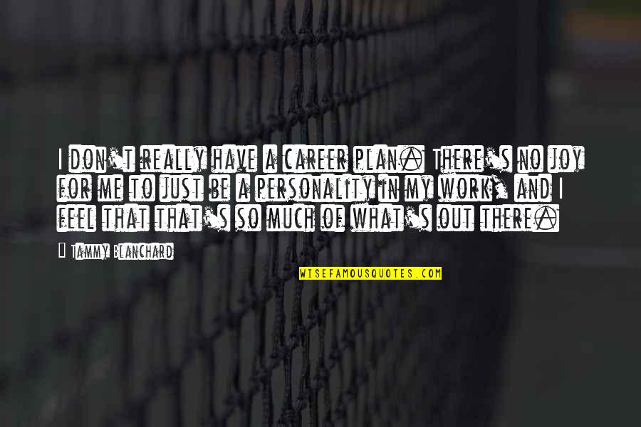 Joy In Work Quotes By Tammy Blanchard: I don't really have a career plan. There's