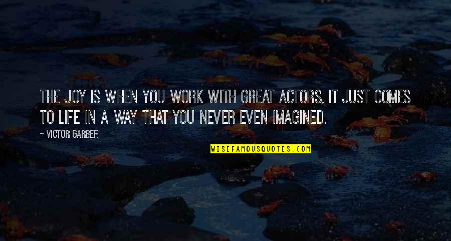 Joy In Work Quotes By Victor Garber: The joy is when you work with great