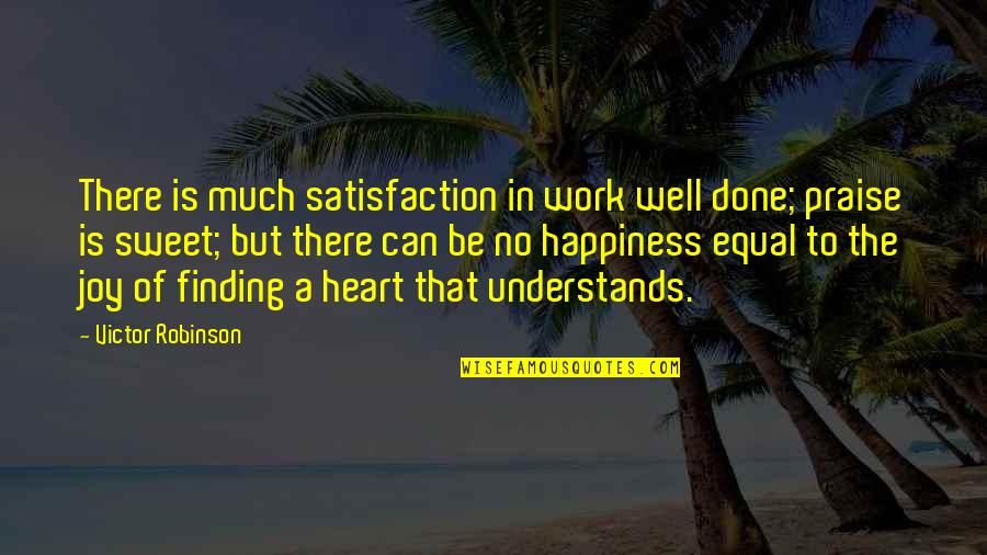 Joy In Work Quotes By Victor Robinson: There is much satisfaction in work well done;