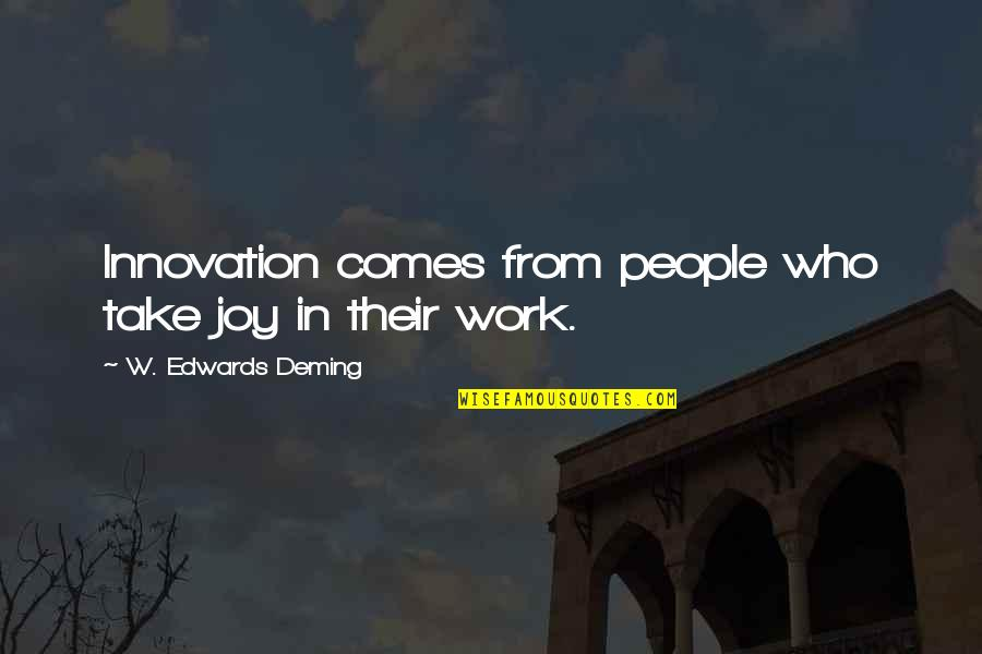Joy In Work Quotes By W. Edwards Deming: Innovation comes from people who take joy in
