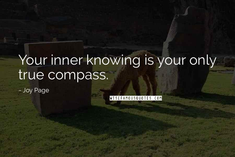 Joy Page quotes: Your inner knowing is your only true compass.