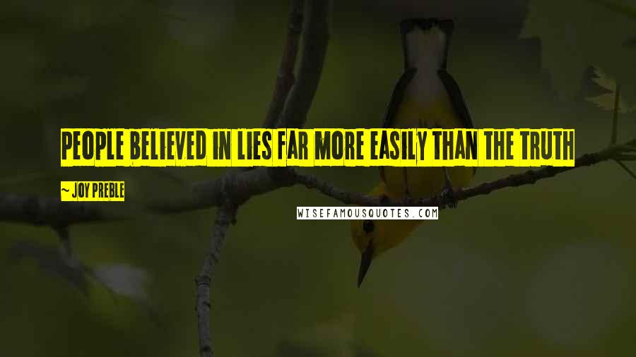 Joy Preble quotes: People believed in lies far more easily than the truth