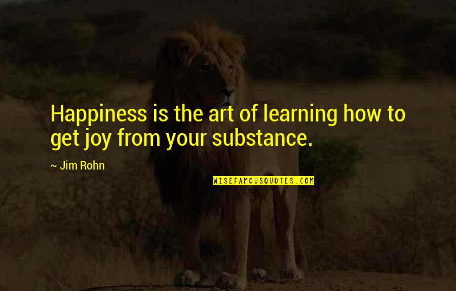 Joy Vs Happiness Quotes By Jim Rohn: Happiness is the art of learning how to