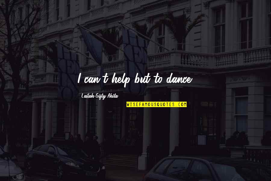 Joy Vs Happiness Quotes By Lailah Gifty Akita: I can't help but to dance!