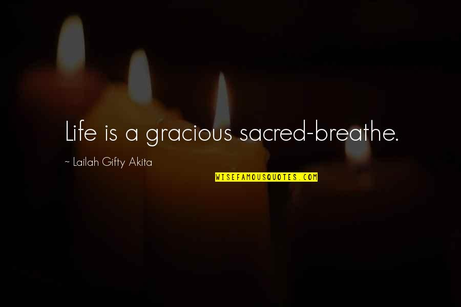 Joy Vs Happiness Quotes By Lailah Gifty Akita: Life is a gracious sacred-breathe.