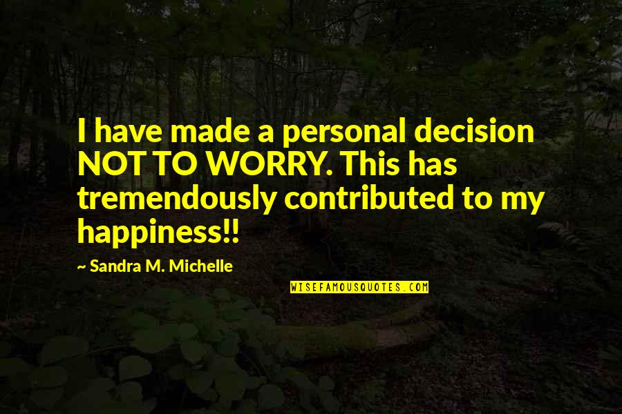 Joy Vs Happiness Quotes By Sandra M. Michelle: I have made a personal decision NOT TO