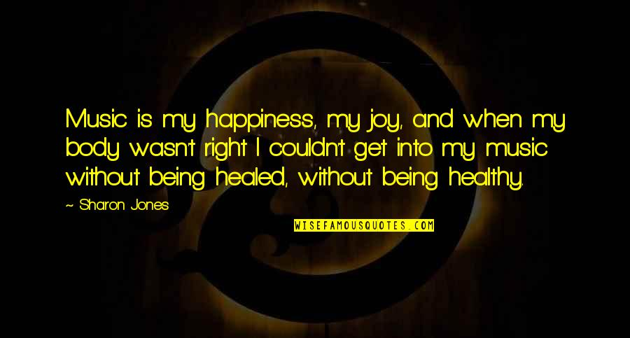 Joy Vs Happiness Quotes By Sharon Jones: Music is my happiness, my joy, and when