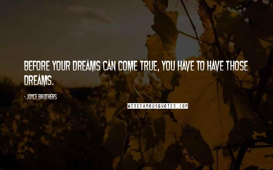 Joyce Brothers quotes: Before your dreams can come true, you have to have those dreams.
