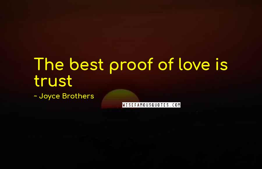 Joyce Brothers quotes: The best proof of love is trust