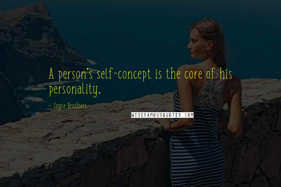Joyce Brothers quotes: A person's self-concept is the core of his personality.