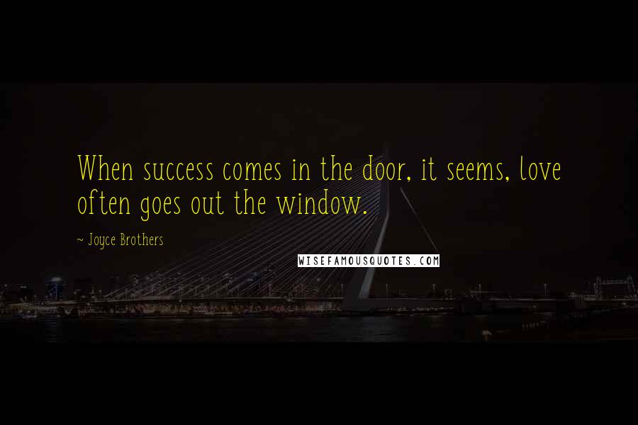Joyce Brothers quotes: When success comes in the door, it seems, love often goes out the window.