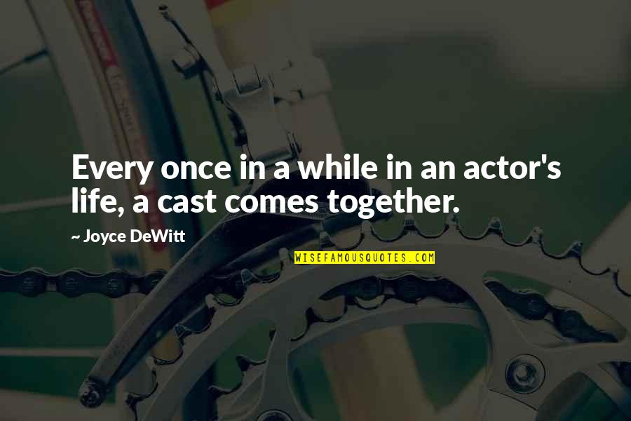 Joyce Dewitt Quotes By Joyce DeWitt: Every once in a while in an actor's
