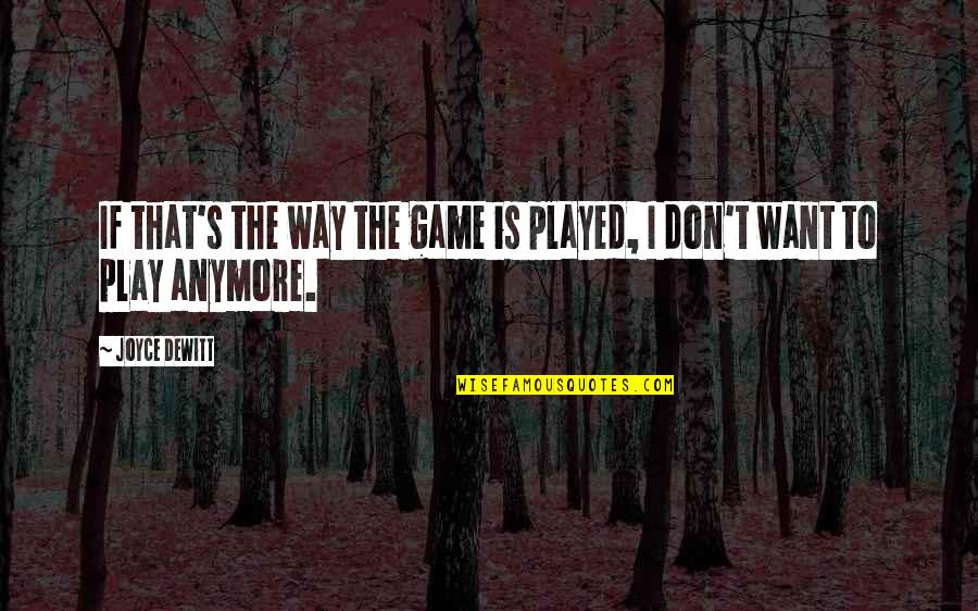 Joyce Dewitt Quotes By Joyce DeWitt: If that's the way the game is played,
