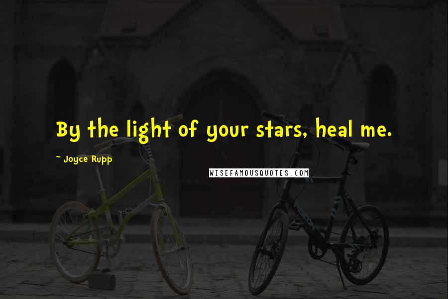 Joyce Rupp quotes: By the light of your stars, heal me.