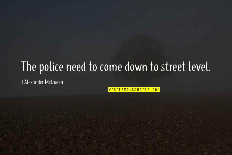Joyce Sutphen Quotes By Alexander McQueen: The police need to come down to street