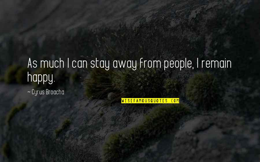 Joyce Sutphen Quotes By Cyrus Broacha: As much I can stay away from people,