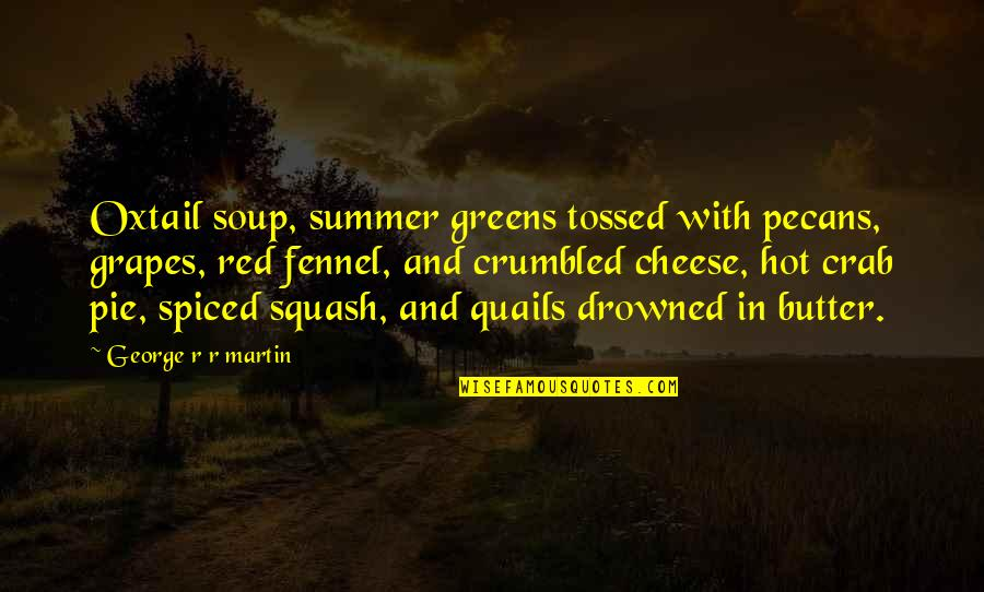 Joyce Sutphen Quotes By George R R Martin: Oxtail soup, summer greens tossed with pecans, grapes,